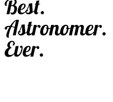 Best. Astronomer. Ever. by GiftIdea