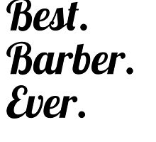 Best. Barber. Ever. by GiftIdea