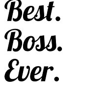 Best. Boss. Ever. by GiftIdea