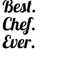 Best. Chef. Ever. by GiftIdea