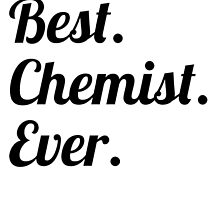 Best. Chemist. Ever. by GiftIdea