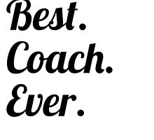 Best. Coach. Ever. by GiftIdea