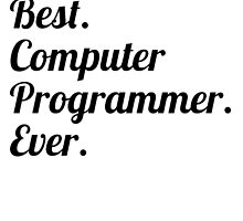 Best. Computer Programmer. Ever. by GiftIdea