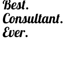 Best. Consultant. Ever. by GiftIdea