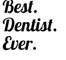 Best. Dentist. Ever. by GiftIdea