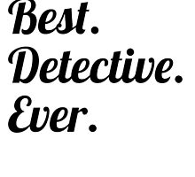 Best. Detective. Ever. by GiftIdea