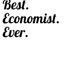 Best. Economist. Ever. by GiftIdea