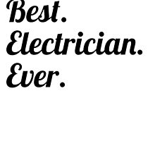 Best. Electrician. Ever. by GiftIdea