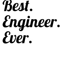 Best. Engineer. Ever. by GiftIdea