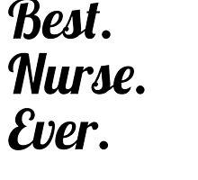 Best. Nurse. Ever. by GiftIdea