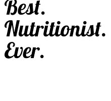 Best. Nutritionist. Ever. by GiftIdea