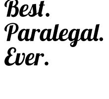 Best. Paralegal. Ever. by GiftIdea