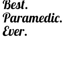 Best. Paramedic. Ever. by GiftIdea