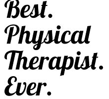 Best. Physical Therapist. Ever. by GiftIdea