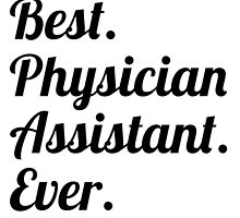 Best. Physician Assistant. Ever. by GiftIdea