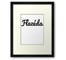 It's very Flazéda. Framed Print