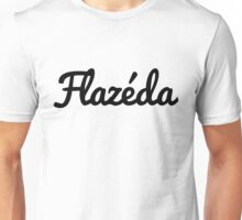 It's very Flazéda. Unisex T-Shirt