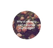 Why'd you only call me when you're high - AM by Panicathome