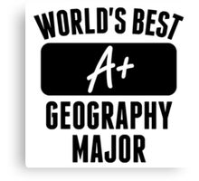 World's Best Geography Major Canvas Print