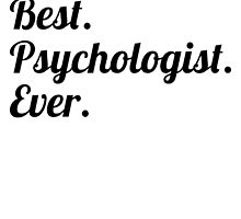 Best. Psychologist. Ever. by GiftIdea