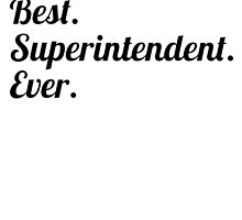 Best. Superintendent. Ever. by GiftIdea