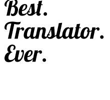 Best. Translator. Ever. by GiftIdea