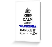 Keep Calm and Let WAUKESHA Handle it Greeting Card
