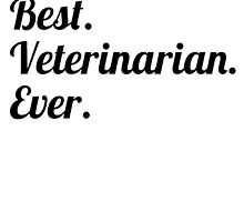 Best. Veterinarian. Ever. by GiftIdea