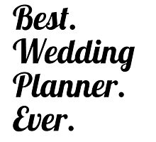 Best. Wedding Planner. Ever. Photographic Print