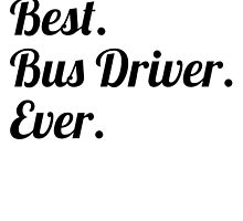 Best. Bus Driver. Ever. by GiftIdea