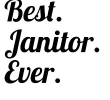 Best. Janitor. Ever. by GiftIdea
