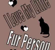 I Love My Little Fur Person (Cat) by CarolM