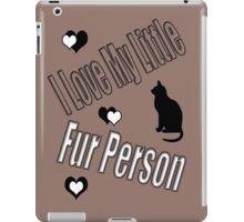 I Love My Little Fur Person (Cat) iPad Case/Skin