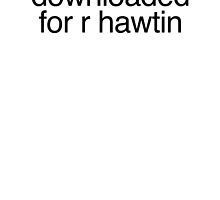 downloaded for r hawtin by Kyle Marno