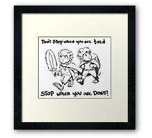 Don't Stop When You're Tired Framed Print