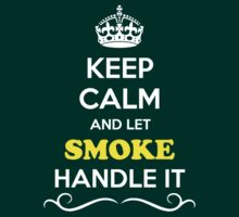 Keep Calm and Let SMOKE Handle it by gregwelch