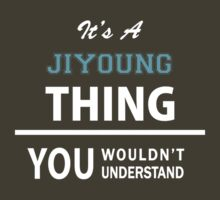 Its a JIYOUNG thing, you wouldn't understand by thinging
