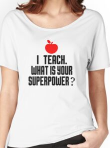 I TEACH.WHAT IS YOUR SUPERPOWER? Women's Relaxed Fit T-Shirt