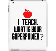 I TEACH.WHAT IS YOUR SUPERPOWER? iPad Case/Skin