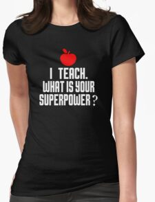 I'M A TEACH. WHAT IS YOUR SUPERPOWER? Womens Fitted T-Shirt