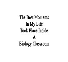 The Best Moments In My Life Took Place Inside A Biology Classroom  by supernova23