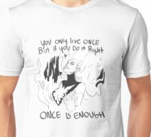 Once is Enough Unisex T-Shirt