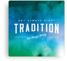 Tradition | Not always right/Not always wrong Canvas Print