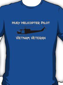 Huey Helicopter Pilot - Vietnam Veteran T-Shirt