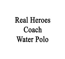 Real Heroes Coach Water Polo  by supernova23