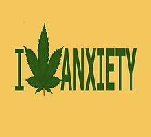 I Hate Anxiety  by Ganjastan