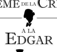 Crème de la Crème a la Edgar V.2 Sticker