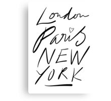 London. Paris. New York. Canvas Print