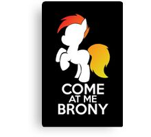 Come at me Brony Canvas Print