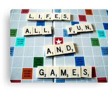 Life's all fun and Games Canvas Print